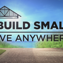Build Small, Live Anywhere